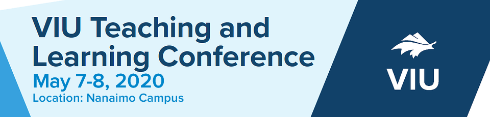 VIU Teaching and Learning Conference, May 7-8, 2020. Location: Nanaimo Campus